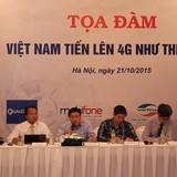 Tiến lên 4G, Việt Nam cần thận trọng xem xét nhu cầu thị trường