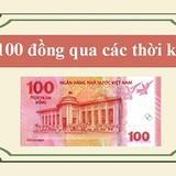 [Infographic] Nhìn lại tờ tiền Việt mệnh giá 100 đồng qua các thời kỳ