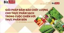 """Tọa đàm BizTALK: """"Giải pháp đảm bảo chất lượng cho thực phẩm sạch"""""""