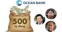 """Đại án OceanBank: 500 tỷ đồng """"bốc hơi"""", ai là người chịu trách nhiệm?"""