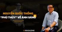 """[BizSTORY] Nguyễn Quốc Thống - """"Phù thuỷ"""" về ánh sáng"""
