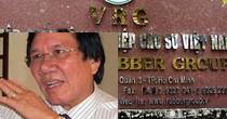 Vì đâu cựu Chủ tịch Tập đoàn Công nghiệp Cao su bị khởi tố?