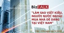 BizTALK: Vì sao Việt kiều, người nước ngoài vẫn chưa mua được nhà?