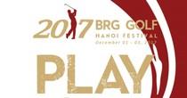 2017 BRG Golf Hà Nội Festival – Cơ hội trải nghiệm ba sân chơi golf đẳng cấp với chi phí hấp dẫn