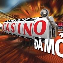 Cửa hẹp casino đã mở