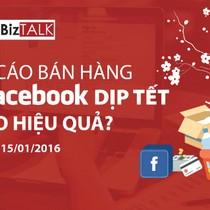 """BizTALK: """"Quảng cáo bán hàng trên Facebook dịp Tết: Làm sao hiệu quả?"""""""