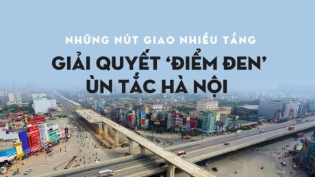 """5 nút giao nhiều tầng hiện đại xóa """"điểm đen"""" ùn tắc ở Hà Nội"""