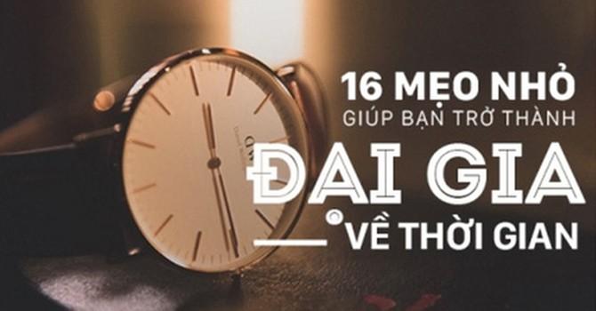 16 cách để bạn quản lý thời gian của mình hiệu quả hơn
